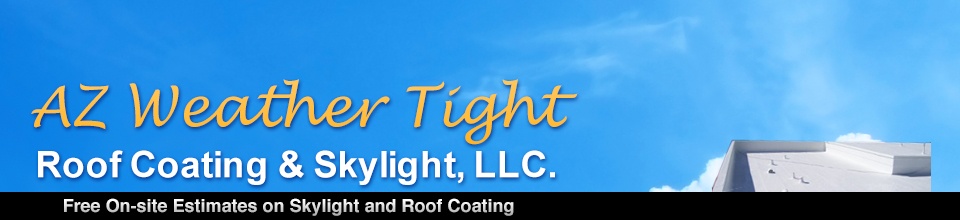 AZ Weather Tight Roof Coating & Skylight